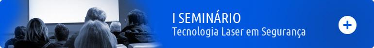 I Seminário Tecnologia Laser em Segurança